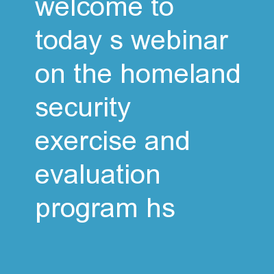 Hello and Welcome to Today's Webinar on the Homeland Security Exercise and Evaluation Program (HS