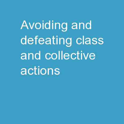 AVOIDING AND DEFEATING  CLASS AND COLLECTIVE ACTIONS