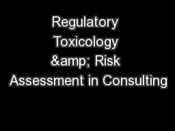 Regulatory Toxicology & Risk Assessment in Consulting