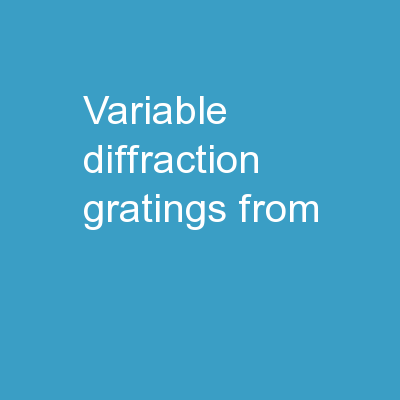 Variable Diffraction  Gratings from