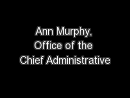 Ann Murphy, Office of the Chief Administrative