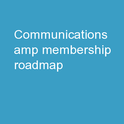 Communications &  Membership Roadmap