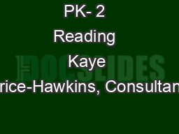 PK- 2  Reading  Kaye Price-Hawkins, Consultant,