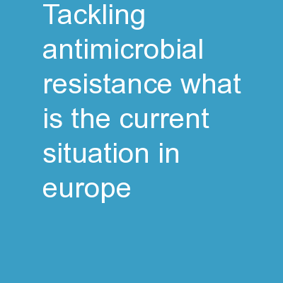 Tackling antimicrobial resistance � what is the current situation in Europe?