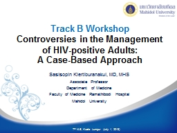Track B Workshop  Controversies in the Management of HIV-positive Adults: