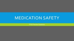 Medication safety PTCE Practice Questions