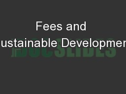 Fees and Sustainable Development