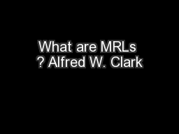 What are MRLs ? Alfred W. Clark