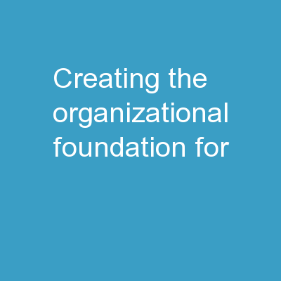 Creating the Organizational Foundation for