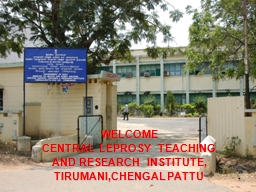 1 WELCOME   CENTRAL LEPROSY TEACHING AND RESEARCH INSTITUTE,