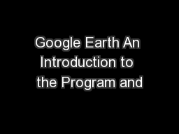Google Earth An Introduction to the Program and