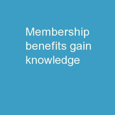 Membership Benefits Gain Knowledge