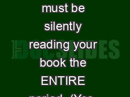 Silent Reading Rules You must be silently reading your book the ENTIRE period. (Yes, you are expect