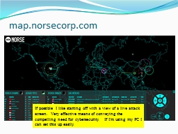 map.norsecorp.com If possible I like starting off with a view of a live attack screen.  Very effect