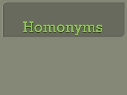 Homonyms Homonyms are words that sound the same but are spelled different and have different meanin