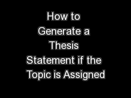 How to Generate a Thesis Statement if the Topic is Assigned