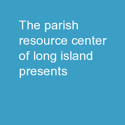 The Parish Resource Center of Long Island Presents