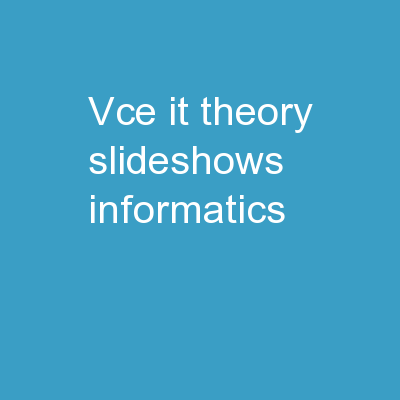 VCE IT Theory Slideshows - Informatics