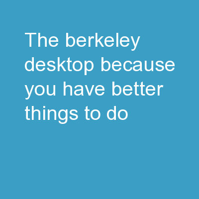 The Berkeley Desktop  … because you have better things to do.
