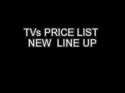 TVs PRICE LIST NEW  LINE UP