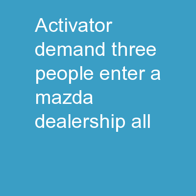 Activator -   Demand Three people enter a Mazda dealership all