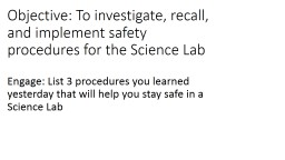 Objective: To investigate, recall, and implement safety procedures for the Science Lab