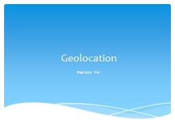 Geolocation Frances Ho The  identification of the real-world location of an object.