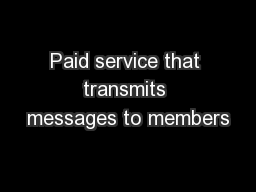 Paid service that transmits messages to members
