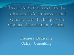 Take KM to the Next Level � Advanced KM Processes and Management Techniques for Optimal Informati