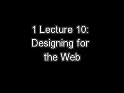 1 Lecture 10: Designing for the Web