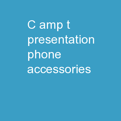 C&T presentation Phone Accessories