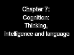 Chapter 7: Cognition: Thinking, intelligence and language