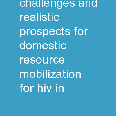 Macro-fiscal Challenges and Realistic Prospects for Domestic Resource Mobilization for HIV in