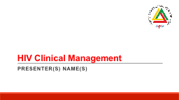 HIV Clinical Management PRESENTER(S) NAME(S)