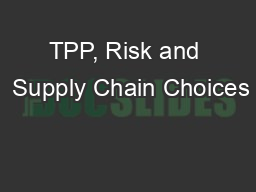 TPP, Risk and  Supply Chain Choices