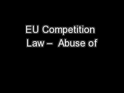 EU Competition Law �  Abuse of