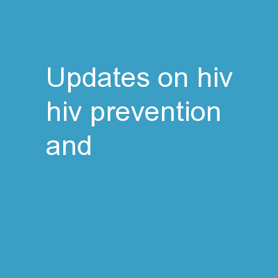 Updates  on HIV, HIV Prevention, and