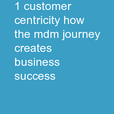 1 Customer Centricity:  How the MDM Journey Creates Business Success�