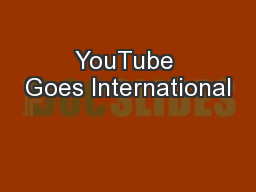 YouTube Goes International PowerPoint PPT Presentation