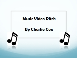 Music Video Pitch By Charlie Cox