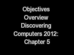 Objectives Overview Discovering Computers 2012: Chapter 5