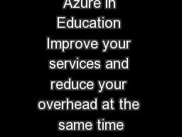Azure in Education Improve your services and reduce your overhead at the same time