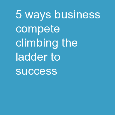 5 Ways Business Compete Climbing the Ladder to Success