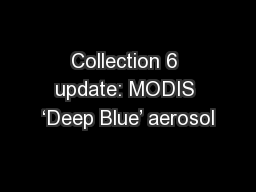 Collection 6 update: MODIS �Deep Blue� aerosol