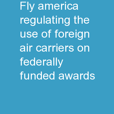 Fly America �Regulating the use of Foreign Air Carriers on Federally Funded Awards