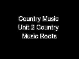Country Music Unit 2 Country Music Roots