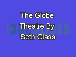 The Globe Theatre By Seth Glass PowerPoint PPT Presentation