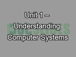 Unit 1 – Understanding Computer Systems