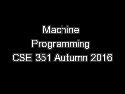 Machine Programming CSE 351 Autumn 2016