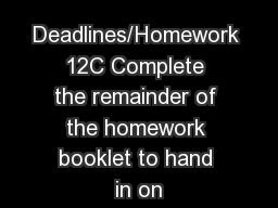 Deadlines/Homework 12C Complete the remainder of the homework booklet to hand in on